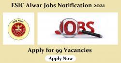 ESIC Alwar Jobs Notification 2021 - 99 Vacancies