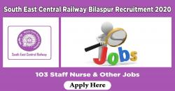 South East Central Railway Bilaspur Recruitment 2020 Apply 103 Staff Nurse & Other Jobs