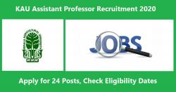 KAU Assistant Professor Recruitment 2020 | 24 Posts, Check Eligibility Dates