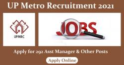 UP Metro Recruitment 2021: Apply for 292 Asst Manager & Other Posts