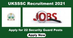 UKSSSC Security Guard Recruitment 2021: Apply Online for 33 Security Guard Posts