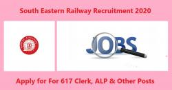 South Eastern Railway Recruitment 2020 For 617 Clerk, ALP & Other Posts