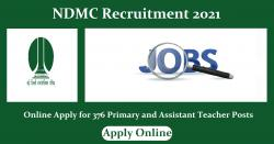NDMC Recruitment 2021 online Apply for 376 Primary and Assistant Teacher Posts