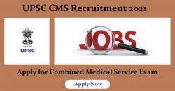UPSC CMS Recruitment 2021 Apply for Combined Medical Service Exam