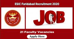 ESIC Faridabad Recruitment 2020 Apply 21 Faculty Vacancies