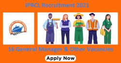 IPRCL Recruitment 2021 | 16 General Manager & Other Vacancies