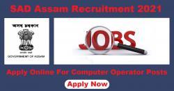 SAD Assam Recruitment 2021 Apply for 86 Computer Operator Vacancies