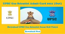 UPSC Geo Scientist Admit Card 2021 (Out) | Download UPSC Geo Scientist Exam Hall Ticket