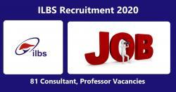 ILBS Recruitment 2020, 81 Consultant, Professor Vacancies