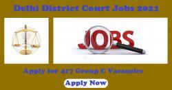 Delhi District Court Jobs 2021: Apply for 417 Group C Vacancies