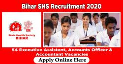 Bihar SHS Recruitment 2020 | Apply Online 54 Executive Assistant, Accounts Officer & Accountant Vacancies