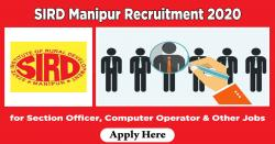 SIRD Manipur Recruitment 2020 Apply for Section Officer, Computer Operator & Other Jobs