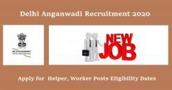 Delhi Anganwadi Recruitment 2020 Helper, Worker Posts Eligibility Dates