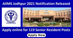 AIIMS Jodhpur 2021 Notification Released | Apply online for 119 Senior Resident Posts