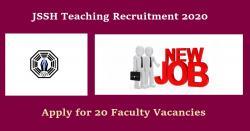 JSSH Teaching Recruitment 2020 | Apply for 20 Faculty Vacancies