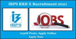 IBPS RRB X Recruitment 2021 – 10368 Posts, Apply Online
