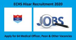 ECHS Hisar Recruitment 2020 | 64 Medical Officer, Peon & Other Vacancies