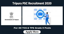 Tripura PSC Recruitment 2020 For 40 TCS & TPS Grade II Posts