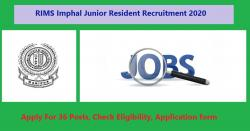 RIMS Imphal Junior Resident Recruitment 2020 For 36 Posts, Check Eligibility, Application form