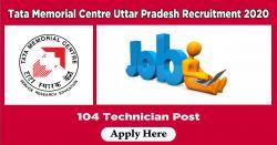 Tata Memorial Centre Uttar Pradesh Recruitment 2020: 104 Technician Post