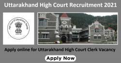 Uttarakhand High Court Recruitment 2021 Apply online for Uttarakhand High Court Clerk Vacancy