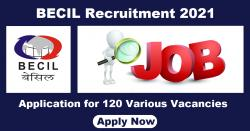 BECIL Recruitment 2021 | 120 Various Vacancies, Apply Now