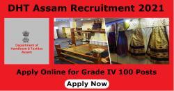 DHT Assam Recruitment 2021 Apply Online for Grade IV 100 Posts