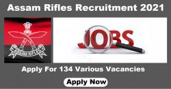Assam Rifles Recruitment 2021 for 134 Vacancies Notified for Various Posts