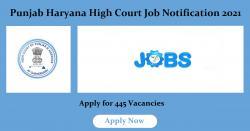 Punjab Haryana High Court Job Notification 2021 - 445 Vacancies