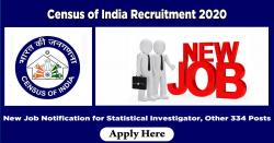 Census of India Recruitment 2020 - New Job Notification for Statistical Investigator, Other 334 Posts